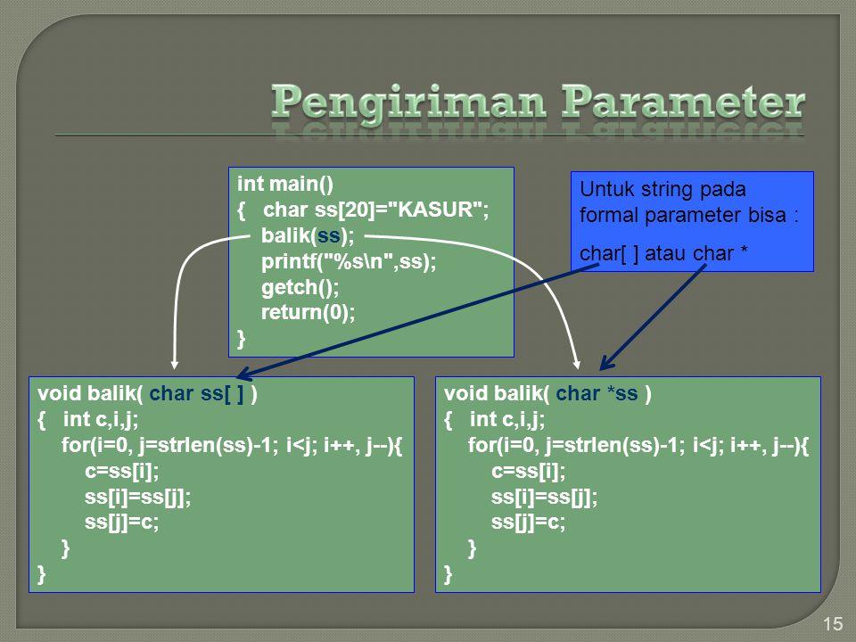 Pengiriman Parameter int main() { char ss[20]= KASUR ; balik(ss);